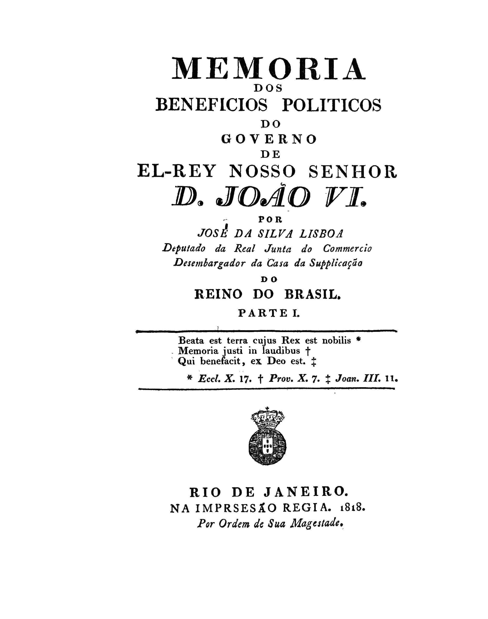 Memoria dos beneficios politicos do governo de El-Rey Nosso Senhor D. João VI J. da Silva Lisboa Visconde de Cairù. 1818